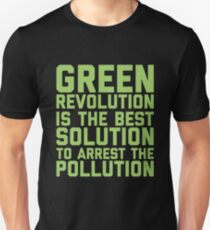 Green Revolution is The Best Solution To Arrest The Pollution  - Funny Earth Day 2018 Quote Unisex T-Shirt