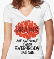 Brains Are Awesome I Wish Everybody Had One Women's Fitted V-Neck T-Shirt