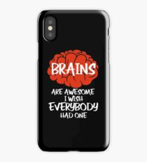 Brains Are Awesome I Wish Everybody Had One iPhone Case