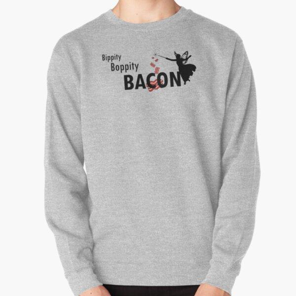 Bippity Boppity BACON Pullover Sweatshirt