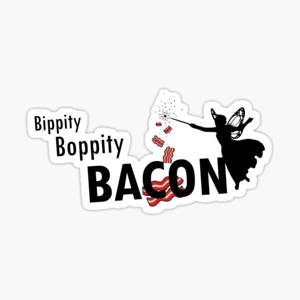 Bippity Boppity BACON Sticker