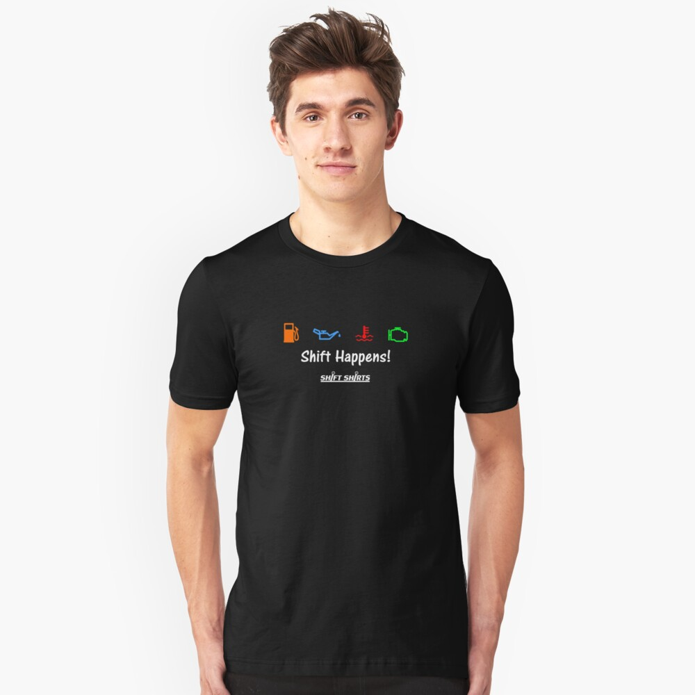 Shift Shirts Shift Happens - Gearhead Inspired  Unisex T-Shirt Front