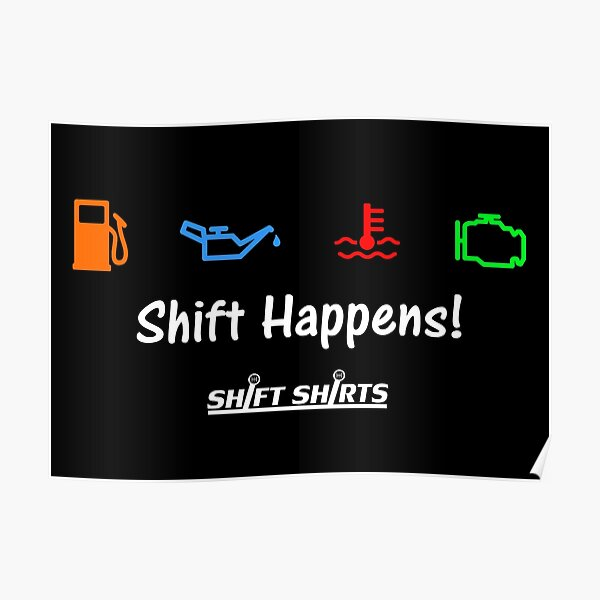 Shift Shirts Shift Happens - Gearhead Inspired  Poster