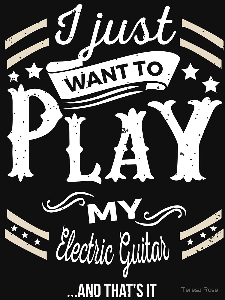 I Just want to Play My Electric Guitar & That's It T-Shirt by MusicReadingSav
