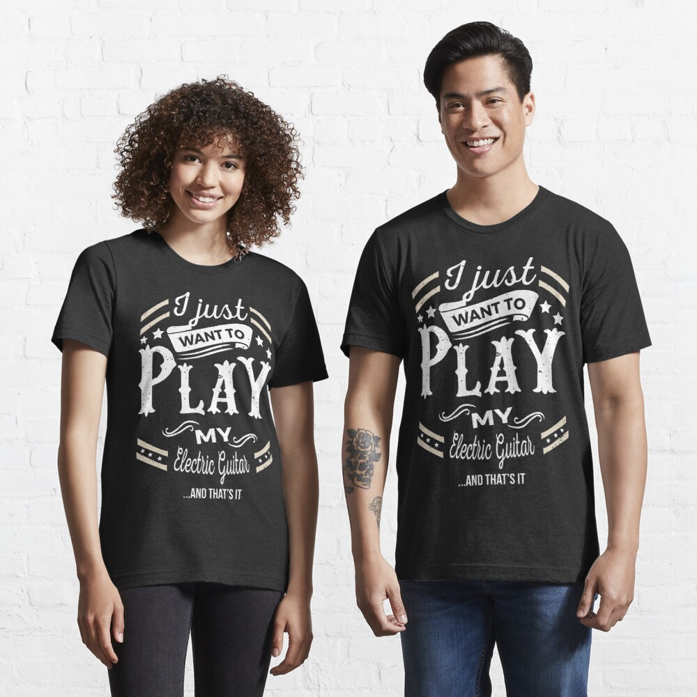 I Just want to Play My Electric Guitar & That's It T-Shirt Essential T-Shirt