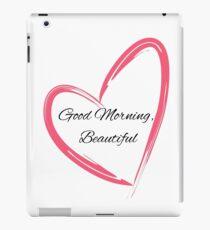 Good Morning Beautiful with a Heart iPad Case/Skin