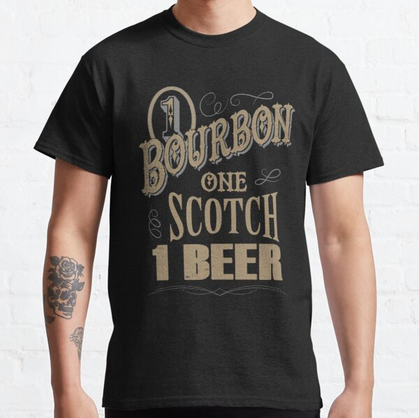 One bourbon one scotch one beer Classic T-Shirt