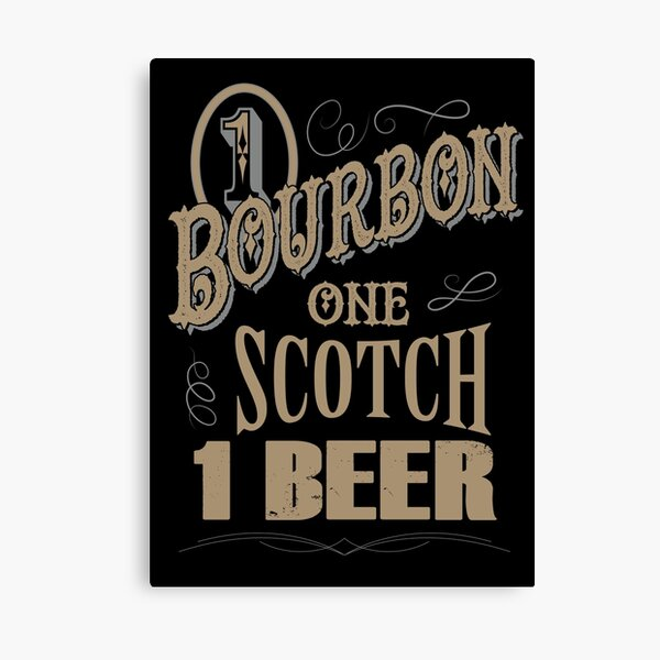 One bourbon one scotch one beer Canvas Print