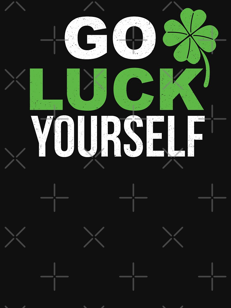 St. Patty's Day, Go Luck Yourself, St. Patricks Day Gift by corbrand