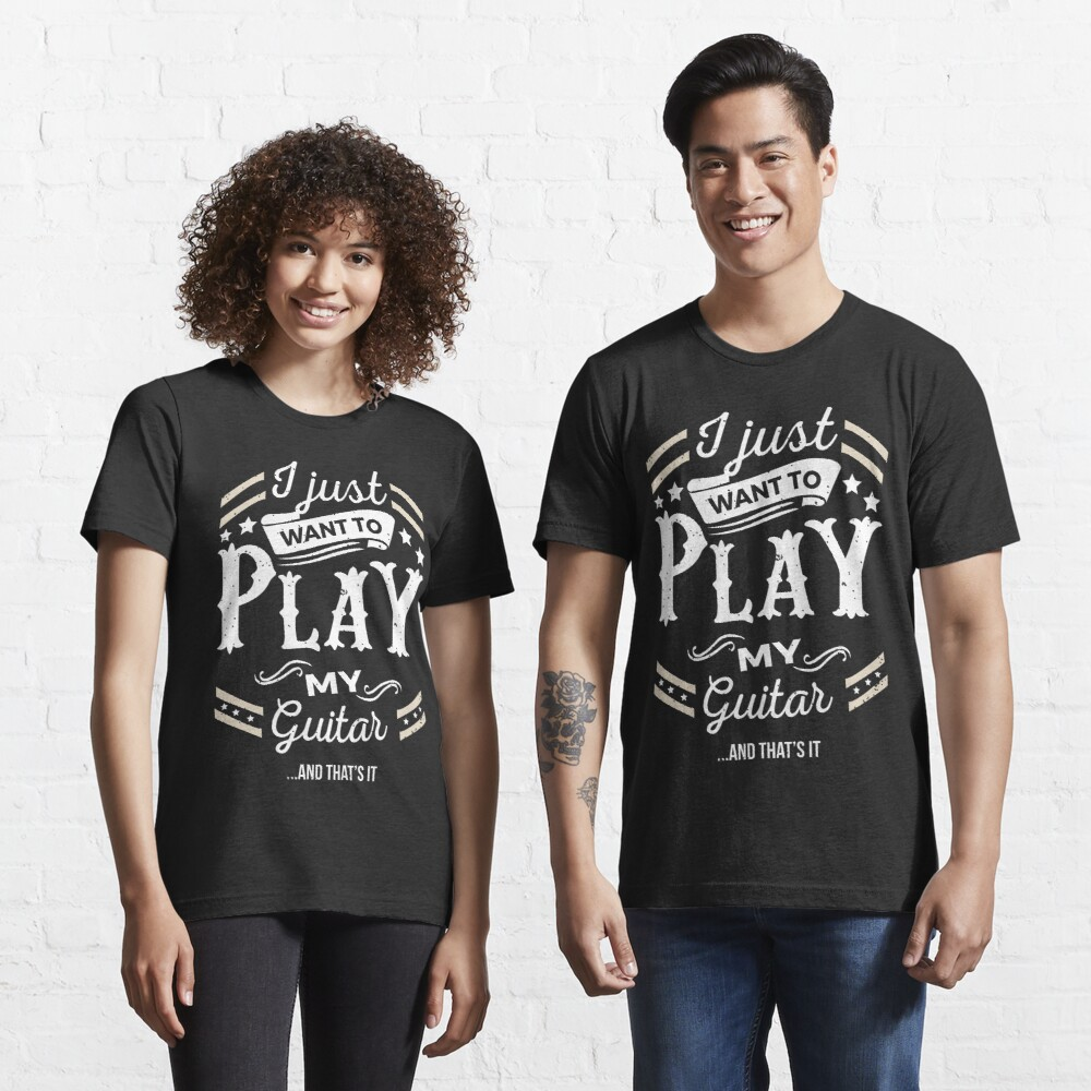 I Just want to Play My Guitar & That's It Essential T-Shirt