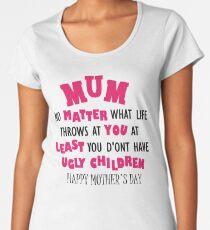 Funny Mother's day t-shirt , Happy Mothers Day t-shirt, tshirt for mum,tshirt for her, Humorous tshirt, novelty tshirt, mum tshirt, Ug;y children Women's Premium T-Shirt