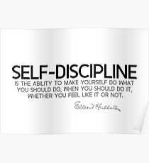 self-discipline, you like it or not - elbert hubbard Poster