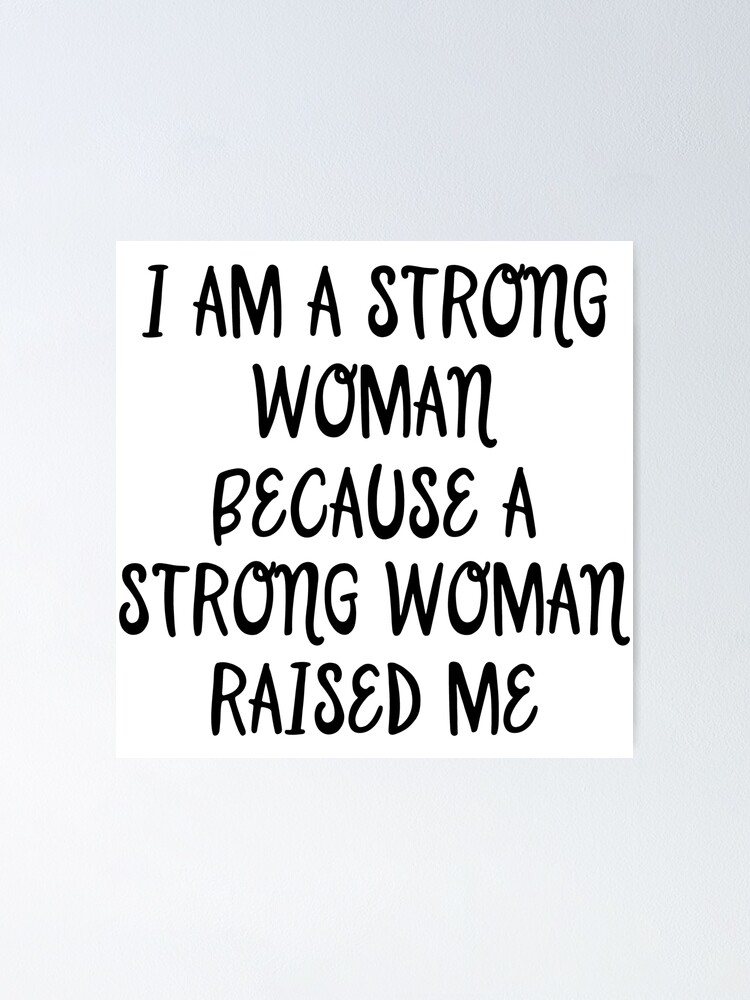 foto de I am a strong woman because a strong woman raised me.