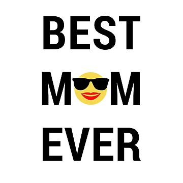 The Best Mom Ever - Funny Parents T Shirt - Gift for Mother's Day  by mnktee