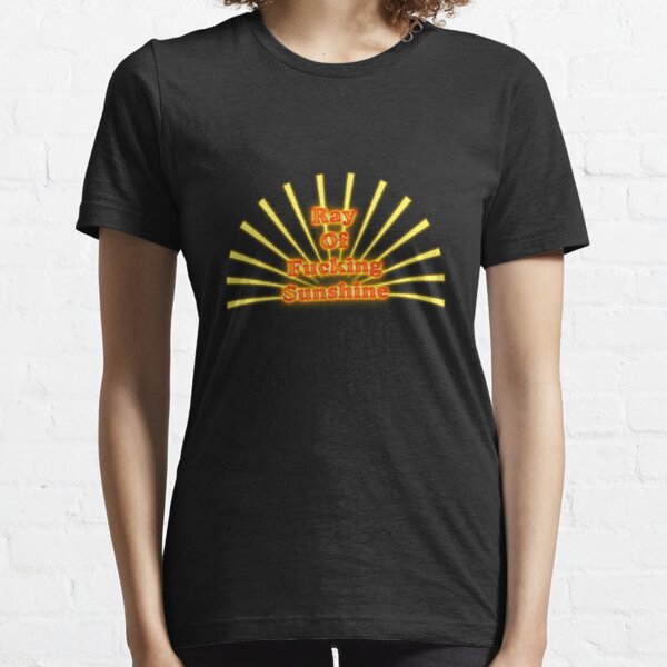 Ray of fucking sunshine Essential T-Shirt