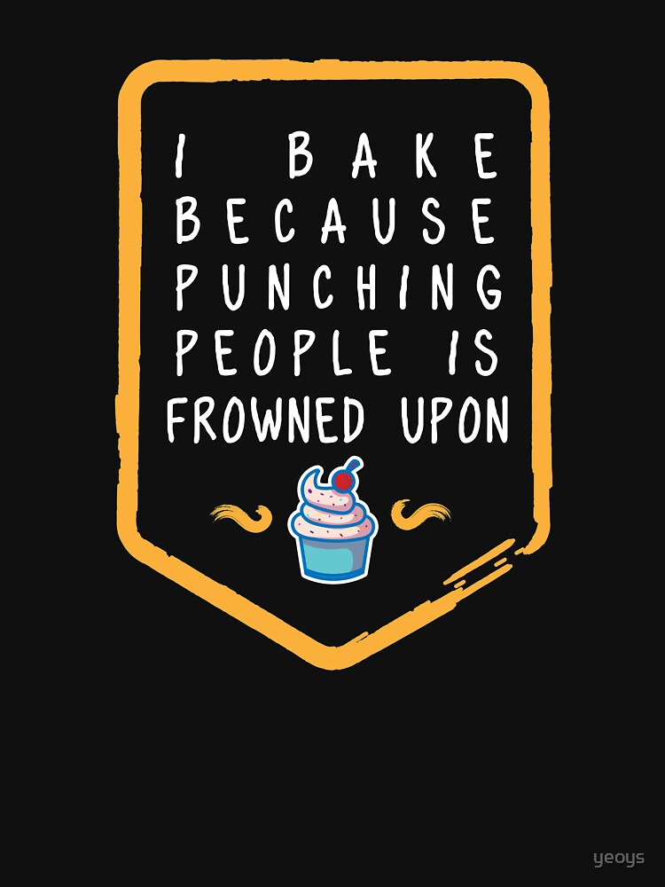 I Bake Because Punching People Is Frowned Upon - Funny Baking Quotes Gift by yeoys