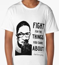 NOTORIOUS RBG - Fight For The Things That You Care About Long T-Shirt