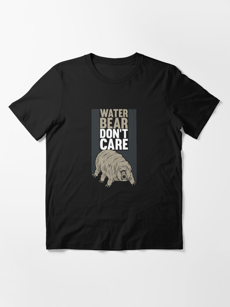 Alternate view of Water Bear Don't Care - Funny Biology Gift Essential T-Shirt