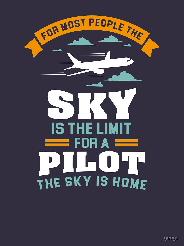 For Most People The Sky Is The Limit - Funny Aviation Quotes Gift by yeoys