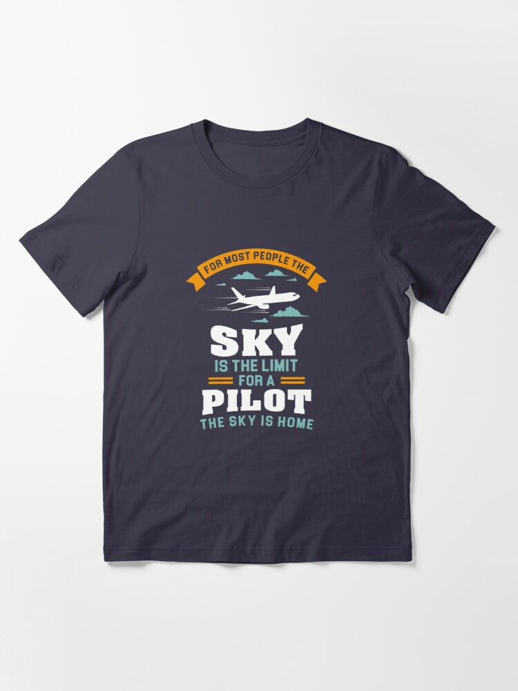 Alternate view of For Most People The Sky Is The Limit - Funny Aviation Quotes Gift Essential T-Shirt