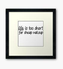 Life Is Too Short For Cheap Makeup - Black Font Framed Print