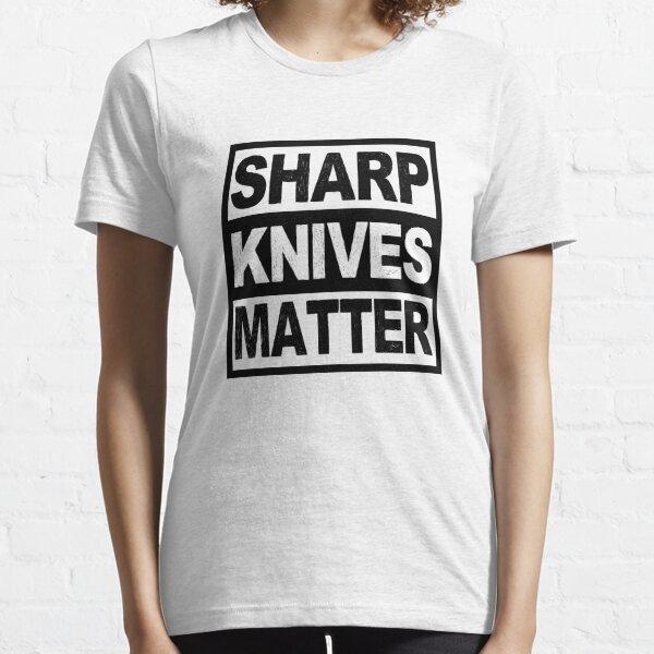 Sharp Knives Matter Essential T-Shirt