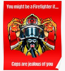 Firefighter Cops Are Jealous Of You.  Poster
