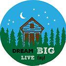 Dream BIG Live tiny! by TinyByLogan