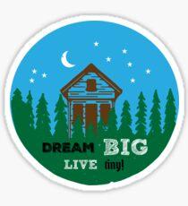 Dream BIG Live tiny! Sticker