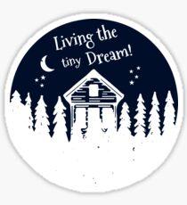 Living the tiny Dream! Sticker