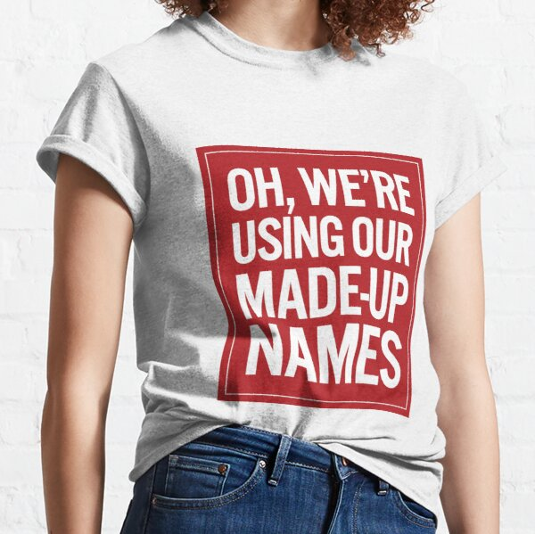 Made-Up Names Classic T-Shirt