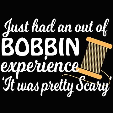 Sewing Funny Design - Just Had An Outer Bobbin Experience It Was Pretty Scary by kudostees