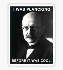Max Planck physics joke Sticker
