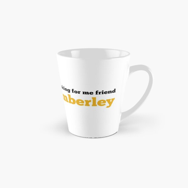 Victoria Wood - I'm Looking for me Friend, Kimberley! Tall Mug