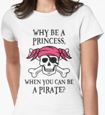 Why Be a Princess, When you can be a pirate? Women's Fitted T-Shirt