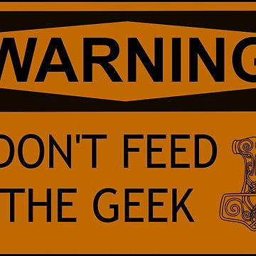 Don't Feed The Geek by brightgemini