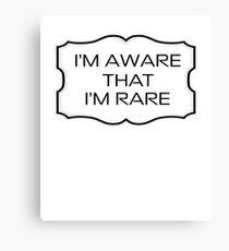 I'm Aware That I Am Rare V6 Canvas Print