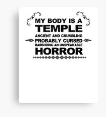 My Body Is A Temple Ancient And Crumbling Probably Cursed Harboring An Unspeakable Horror V10 Canvas Print