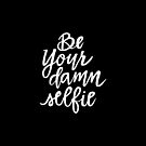 Be Your Damn Selfie  by Diane  Pascual | The Gypsy Goddess