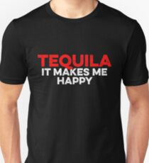 Tequila It Makes Me Happy - Gift For Drink Alcohol Lover Unisex T-Shirt