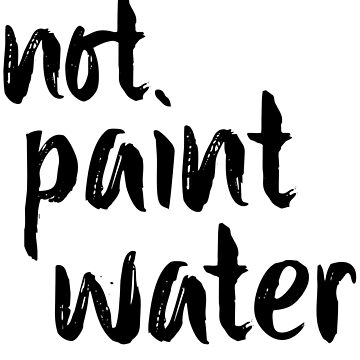 "Not Paint Water (check profile for ""paint water"" mug) by Machvilest"