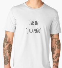 J as in jalapeño, not jack Men's Premium T-Shirt