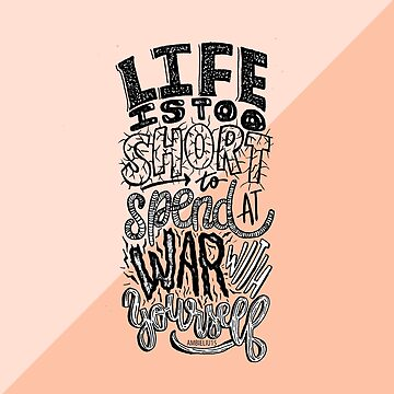 Life Is Too Short to Spend At War With Yourself by ambieliu15