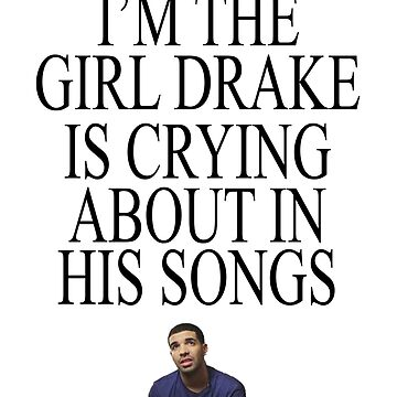 im the girl is crying about in his songs  by DemHunneds