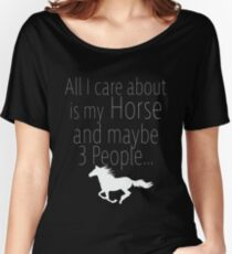 Horse Funny Design - All I Care About My Horse And Maybe 3 People Women's Relaxed Fit T-Shirt
