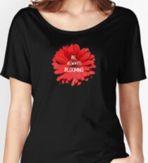 Be Always Blooming Women's Relaxed Fit T-Shirt