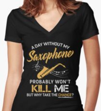 A Day Without My Saxophone Women's Fitted V-Neck T-Shirt