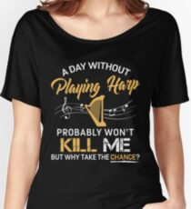 A Day Without Playing Harp Women's Relaxed Fit T-Shirt