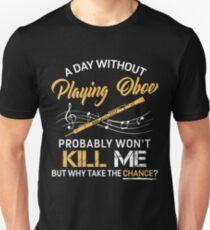 A Day Without Playing Oboe Unisex T-Shirt