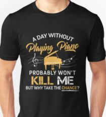 A Day Without Playing Piano Unisex T-Shirt